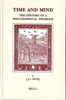 Time and Mind: The History of a Philosophical Problem (Brill's Studies in Intellectual History) (Brill's Studies in Intellectual History)