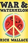 War and Watermelon by Rich Wallace
