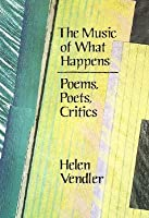The Music of What Happens: Poems, Poets, Critics