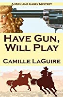 Have Gun, Will Play: A Mick and Casey Mystery