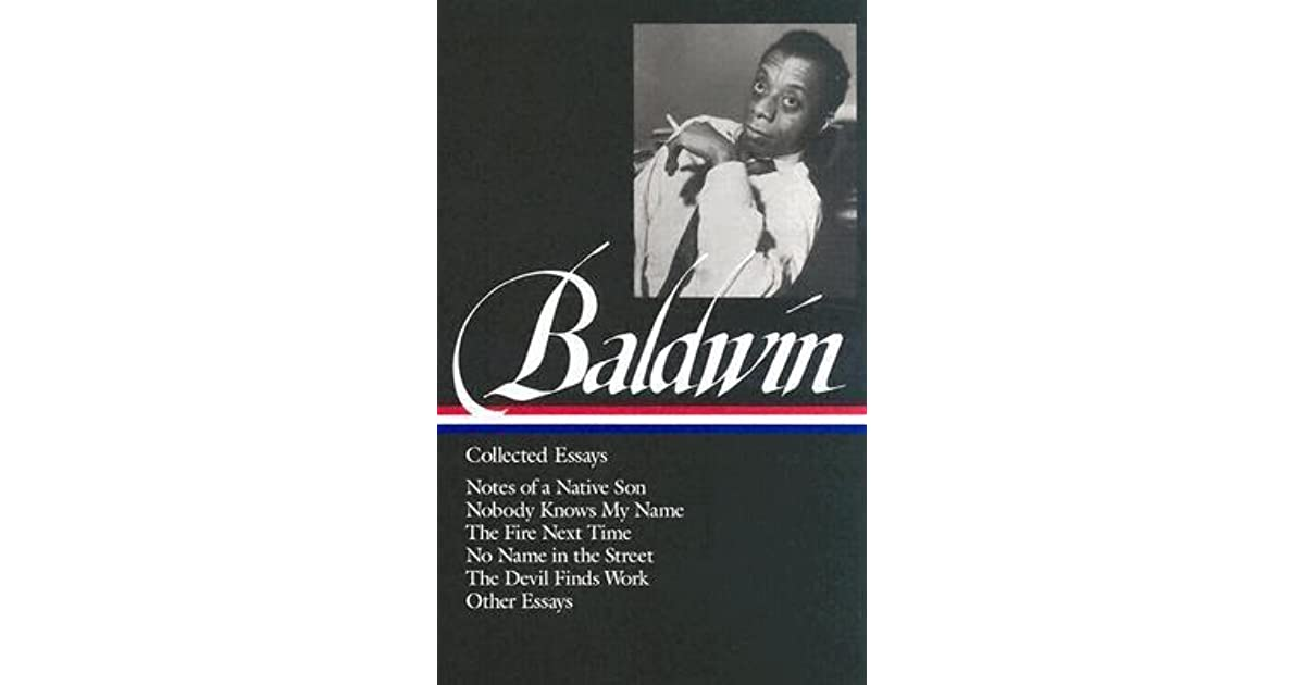 collected essays notes of a native son nobody knows my collected essays notes of a native son nobody knows my the fire next time no in the street the devil finds work other by james baldwin