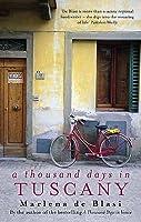 A Thousand Days in Tuscany: A Bittersweet Romance. Marlena de Blasi