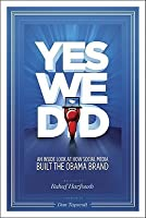 Yes We Did!: An Inside Look at How Social Media Built the Obama Brand