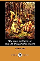 Fifty Years In Chains; Or, The Life Of An American Slave