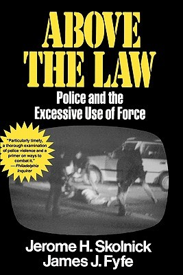 Above the Law: Police and the Excessive Use of Force