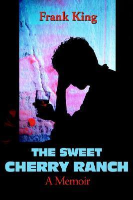 The Sweet Cherry Ranch: A Memoir