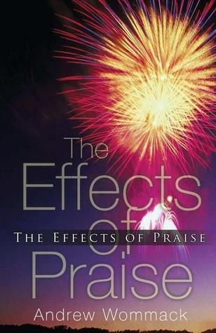 The Effects of Praise - Andrew Wommack