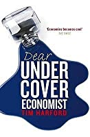 Dear Undercover Economist: The Undercover Economist Solves Life S Everyday Mysteries And Problems