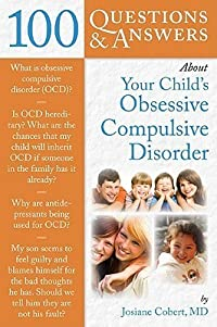 100 Questions & Answers about Your Child's Obsessive Compulsive Disorder