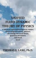 Unified Fluid Dynamic Theory of Physics
