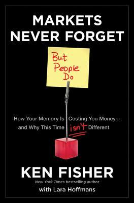 Markets Never Forget (But People Do) by Kenneth L. Fisher