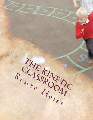 The Kinetic Classroom: Activities That Move Students to Learn