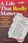 A Life That Really Matters: The Story of John Wesley Great Experiment