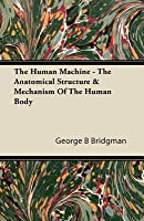 The Human Machine - The Anatomical Structure & Mechanism of the Human Body