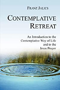 Contemplative Retreat: An Introduction to the Contemplative Way of Life and to the Jesus Prayer