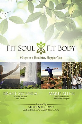 Fit Soul, Fit Body: An Ironman and a Shaman Put You on the Path to Lasting Health and Happiness