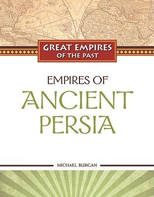 Empires of Ancient Persia by Michael Burgan