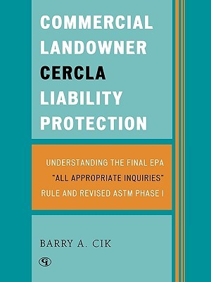 Commercial Landowner Cercla Liability Protection: Understanding the Final EPA All Appropriate Inquiries Rule and Revised ASTM Phase I