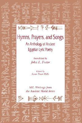 Hymns, Prayers and Songs - An Anthology of Ancient Egyptian Lyric Poetry Writings from the Ancient World