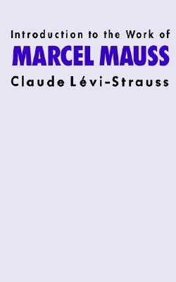 Introduction to the Work of Marcel Mauss (Claude Lévi-Strauss, 1987)
