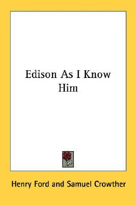 Edison As I Know Him by Henry Ford