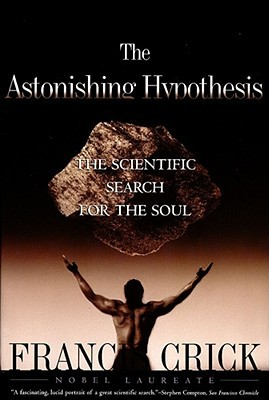 Astonishing Hypothesis by Francis Crick