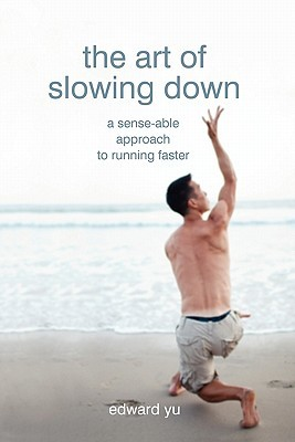 The Art of Slowing Down by Edward Yu