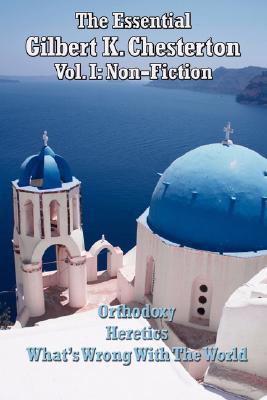 The Essential Gilbert K. Chesterton Vol. I: Non-Fiction