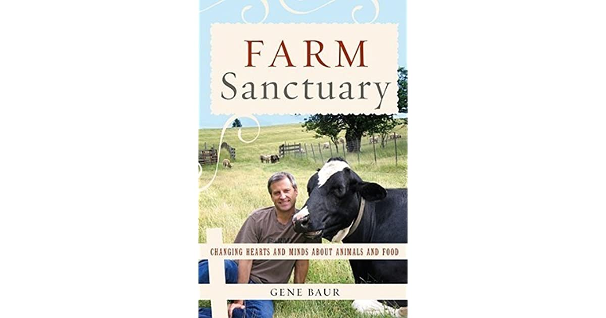 Download Farm Sanctuary Changing Hearts And Minds About Animals And Food By Gene Baur