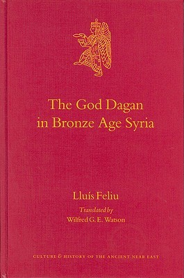 The God Dagan in Bronze Age Syria the God Dagan in Bronze Age Syria