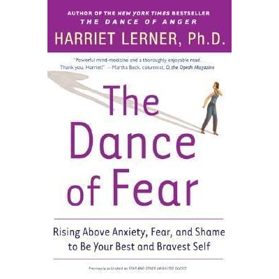 The Dance Of Fear Rising Above Anxiety Fear And Shame To Be Your