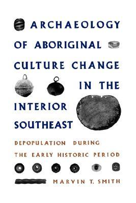 Archaeology of Aboriginal Culture Change in the Interior Southeast: Depopulation during the Early Historic Period