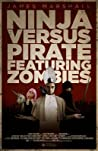 Ninja Versus Pirate Featuring Zombies (How To End Human Suffering #1)