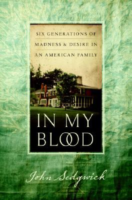 In My Blood: Six Generations of Madness and Desire in an