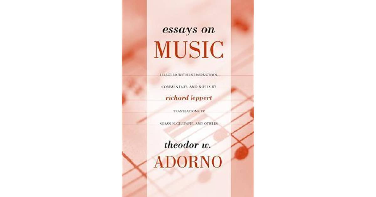 adorno essay music The first part of adorno's lengthy essay on popular music, published in 1941 (written with the assistence of george simpson).