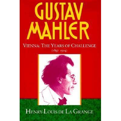 gustav mahler volume 2 vienna the years of challenge 1897 1904 by henry louis de la grange reviews discussion bookclubs lists