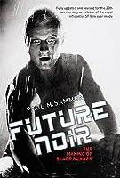 Future Noir: The Making of Blade Runner. Paul M. Sammon