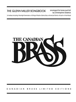 The Glenn Miller Songbook: The Canadian Brass Limited Edition Series Brass Quintet (Brass Ensemble)