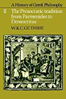 A History of Greek Philosophy 2: The Presocratic Tradition from Parmenides to Democritus