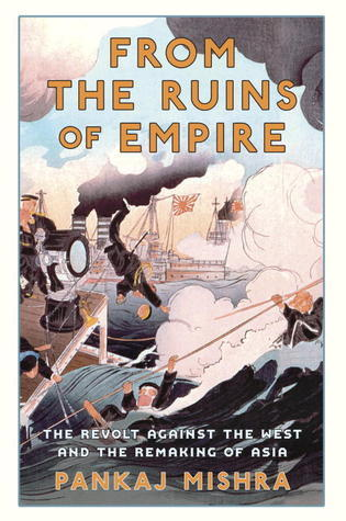 From the Ruins of Empire- The Revolt Against the West and the Remaking of Asia