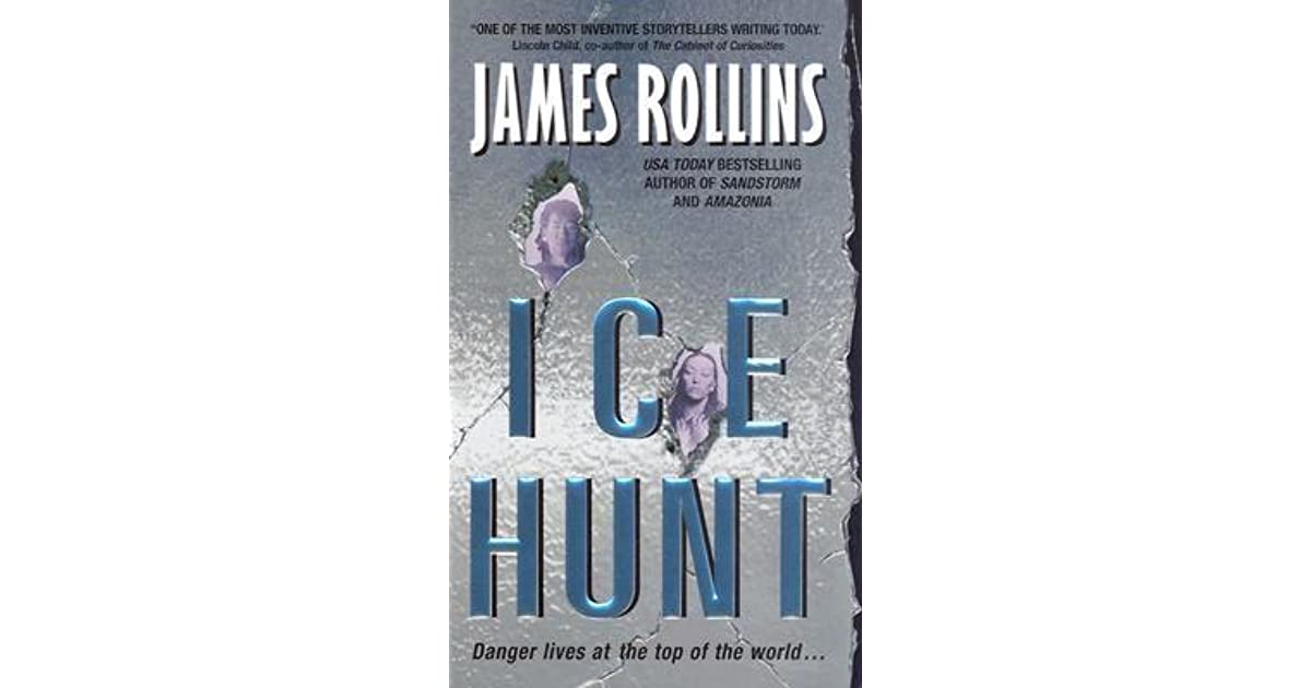 As I Walked Onto Ice I Kept In Mind >> Ice Hunt By James Rollins