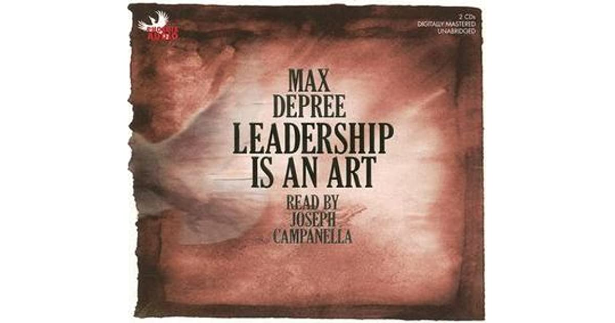 leadership is an art max depree D j depree  that philosophy was continued by two of dj's sons, hugh and  max, after he  source: max de pree, leadership is an art.