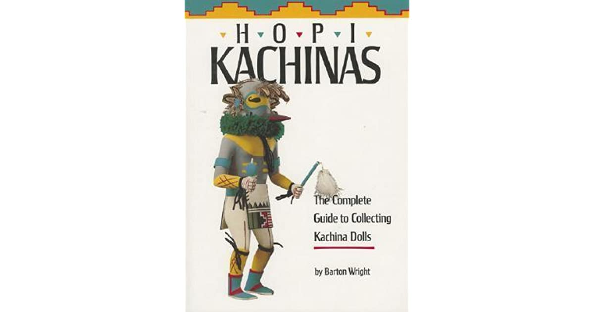 Hopi Kachinas The Complete Guide To Collecting Kachina Dolls By