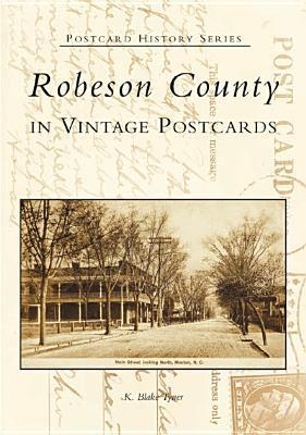 Robeson County in Vintage Postcards K. Blake Tyner