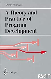A Theory And Practice Of Program Development (Formal Approaches To Computing And Information Technology)