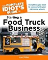 The Complete Idiot's Guide to Starting a Food Truck Business (Complete Idiot's Guides (Lifestyle Paperback))