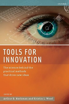 Tools for Innovation: The Science Behind the Practical Methods That Drive New Ideas