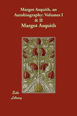 Margot Asquith, an Autobiography: Volumes I & II