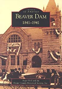 Beaver Dam: 1841-1941