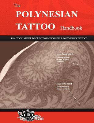 The Polynesian Tattoo Handbook: Practical Guide to Creating Meaningful Polynesian Tattoos
